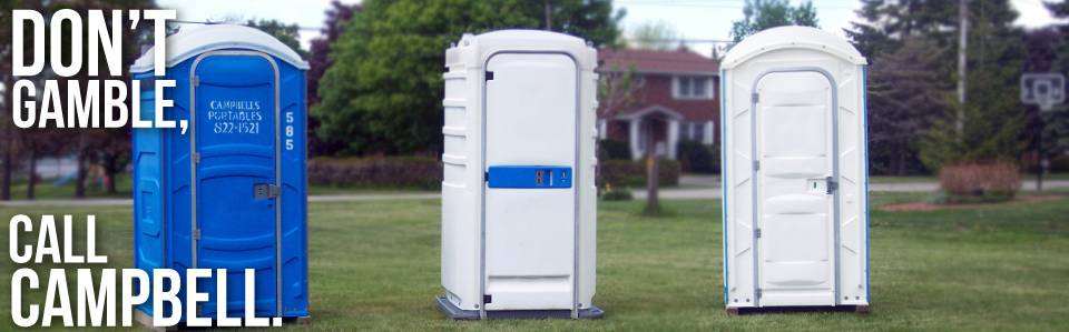 portable toilet units - Don't Gamble, Call Campbell!